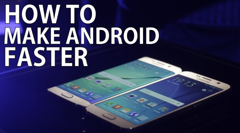 How To Make The Android Phone Faster?