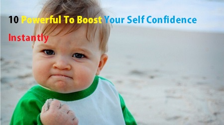 10 Powerful To Boost Your Self Confidence Instantly