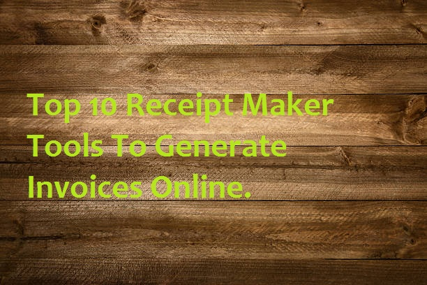 Top 10 Receipt Maker Tools To Generate Invoices Online.