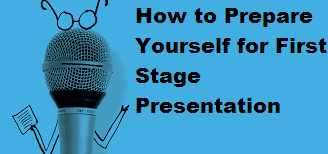 How to Prepare Yourself for First Stage Presentation