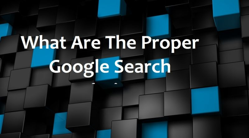 What Are The Proper Google Search Techniques