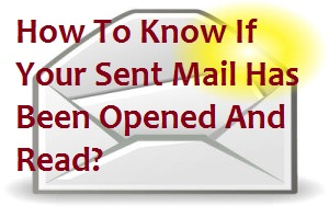 How To Know If Your Sent Mail Has Been Opened And Read?