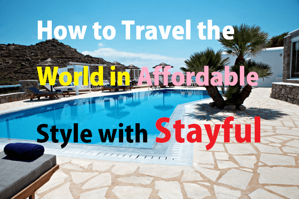 How to Travel the World in Affordable Style with Stayful