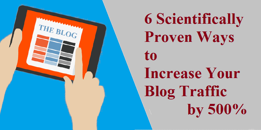6 Scientifically Proven Ways to Increase Your Blog Traffic by 500%