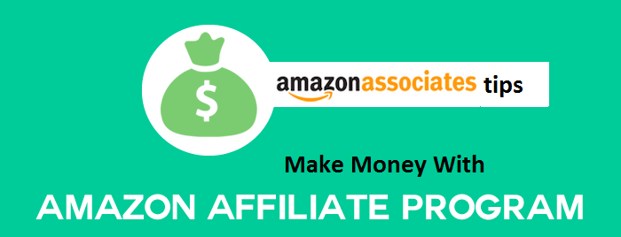 Amazon Associates Tips: Make Money with Amazon Affiliate Program