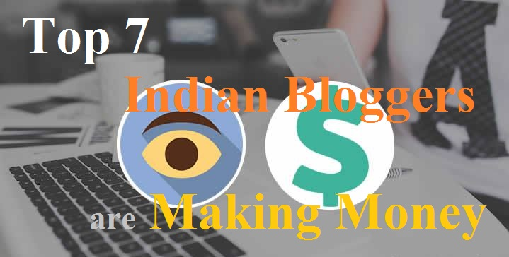 How These Top 7 Indian Bloggers Are Making Money