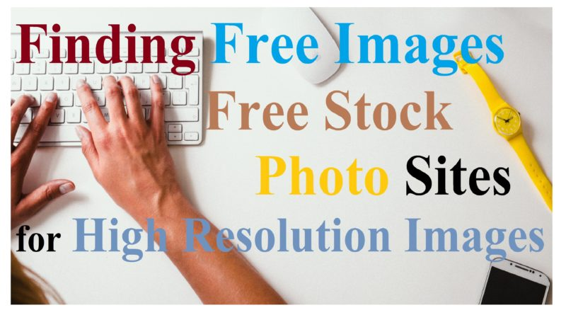 Finding Free Images: Free Stock Photo Sites for High Resolution Images