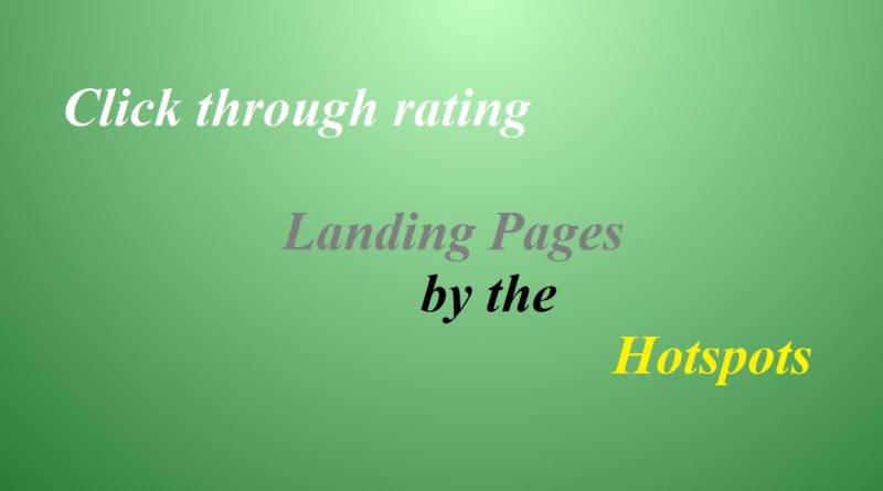 Click through rating the Landing Pages by the Hotspots