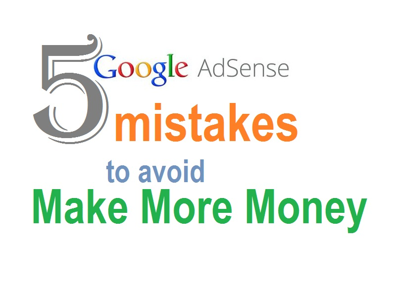 5 Google AdSense Mistakes to Avoid to Make More Money