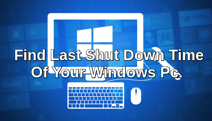 imageedit 2 8424369789 - How To Know the Last Shut Down Time Of Your Windows PC