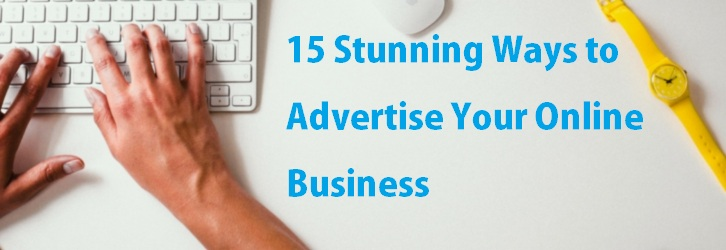 15 Stunning Ways to Advertise Your Online Business