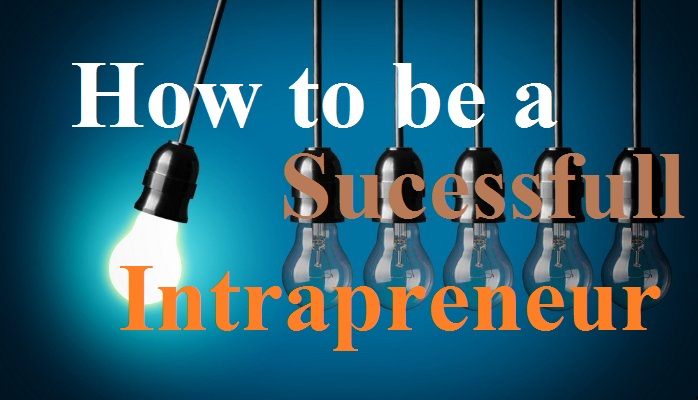 How To Be A Successful Intrapreneur