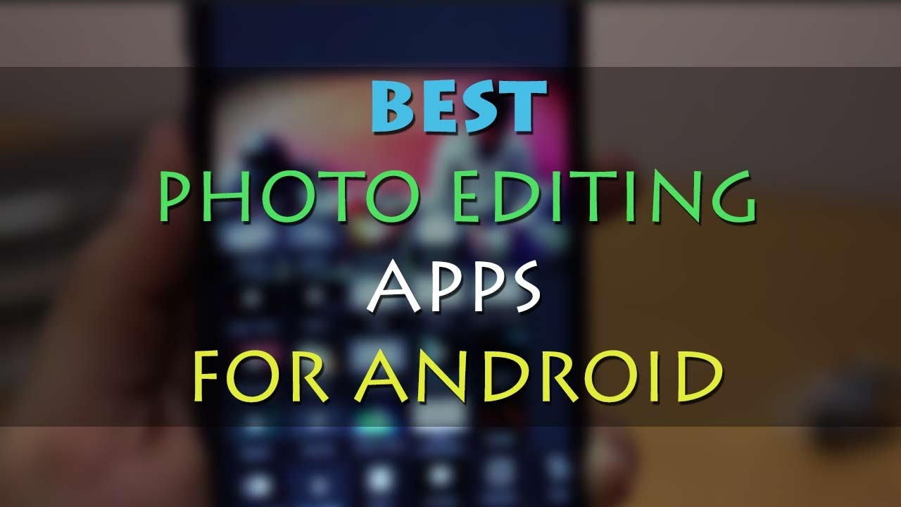 Top 5 Best Photo Editing Apps For Android