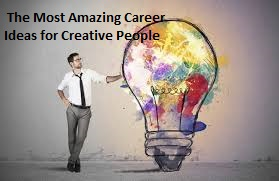 The Most Amazing Career Ideas for Creative People