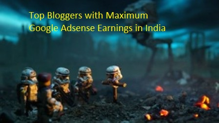 Top Bloggers with Maximum Google Adsense Earnings in India