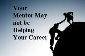Your Mentor May not be Helping Your Career